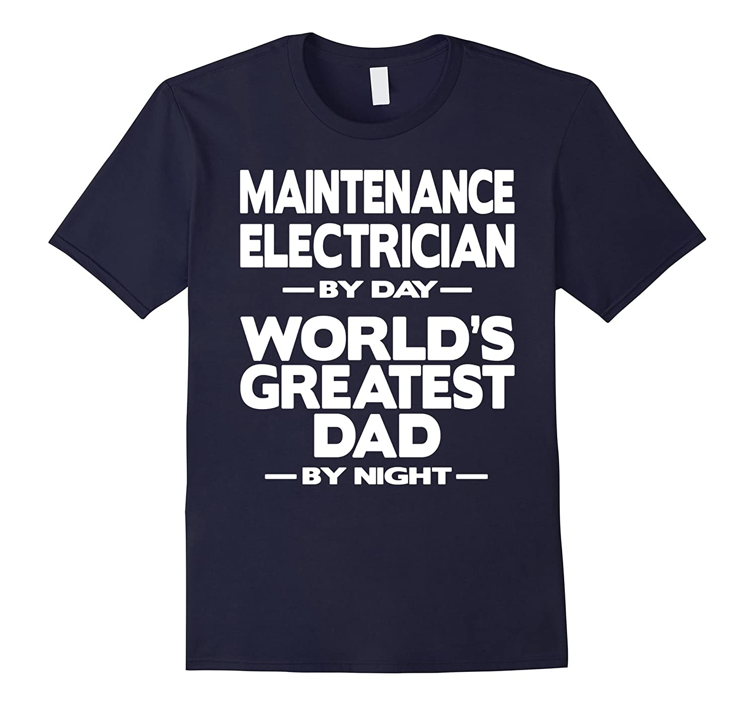 Maintenance Electrician Worlds Greatest Dad T-Shirt-TD