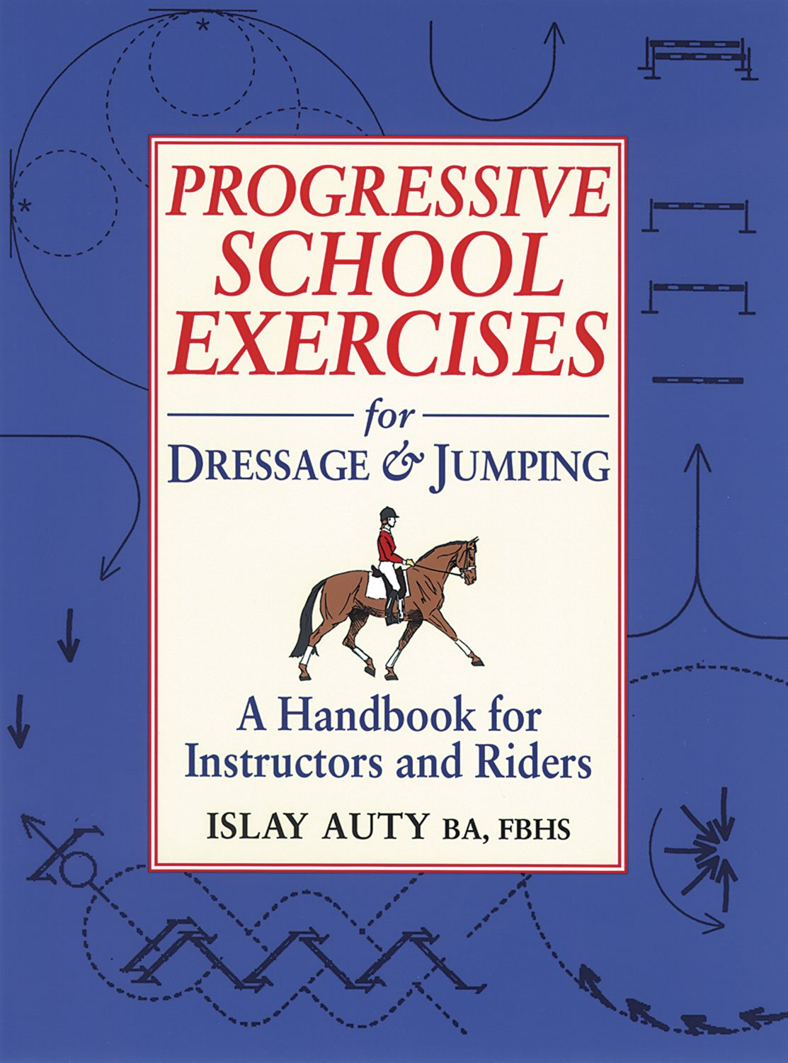 Read Online Progressive School Exercises for Dressage and Jumping: A Handbook for Instructors and Riders pdf