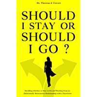 Should I Stay or Should I Go: Deciding whether to Stay or Go and Healing from an Emotionally Destructive Relationship with a Narcissist (English Edition)