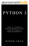 Python 3: The Ultimate Beginners Guide for Python 3 Programming (English Edition)