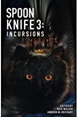 Spoon Knife 3: Incursions (The Spoon Knife Anthology) Kindle Edition
