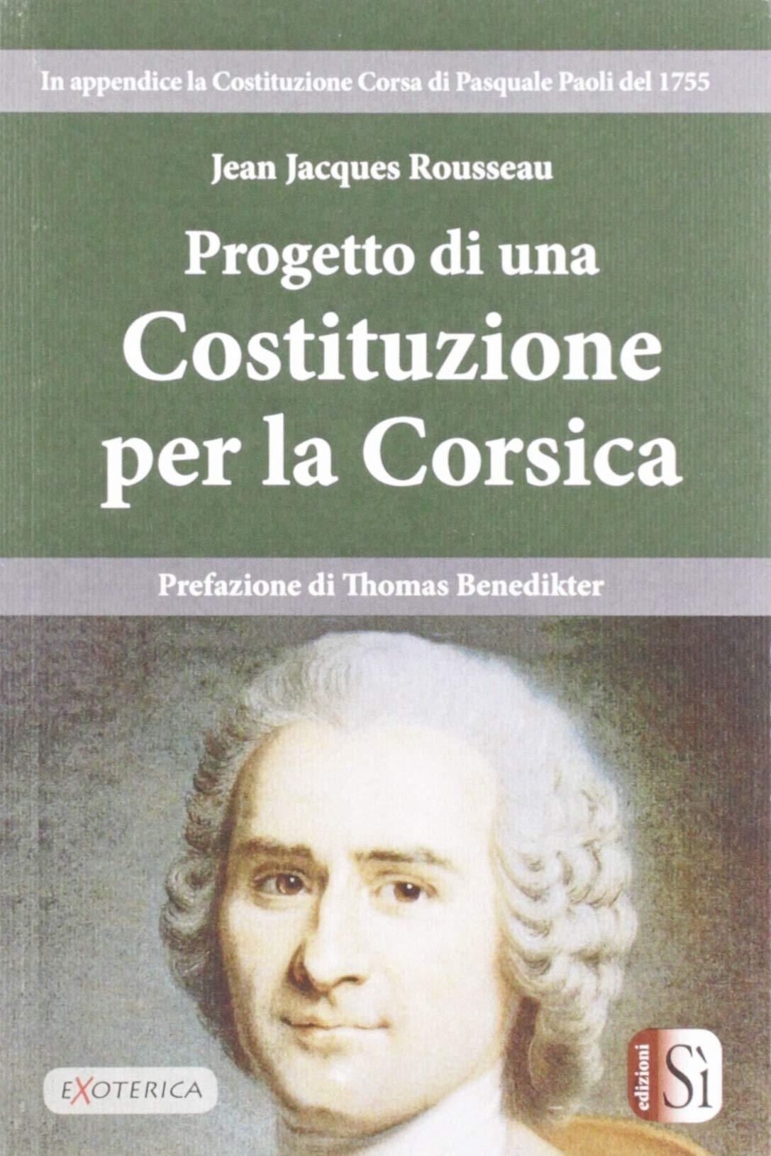 Amazon.it: Progetto di una Costituizone per la Corsica - Rousseau,  Jean-Jacques - Libri