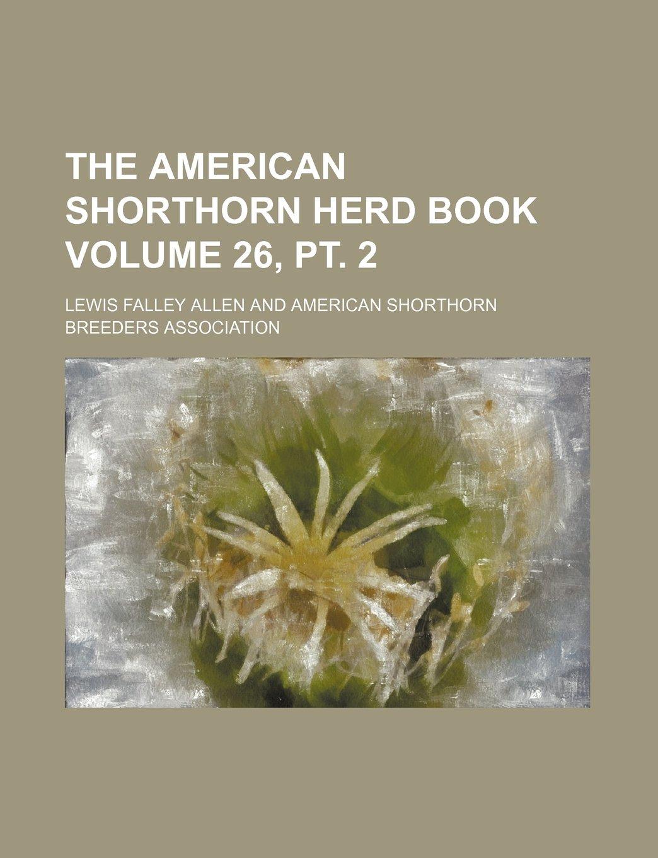 The American Shorthorn herd book Volume 26, pt. 2 ebook