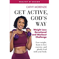 Get Active, God's Way: Weight Loss Devotional and Workout Challenge: Lose weight, learn to love exercise, and glorify…