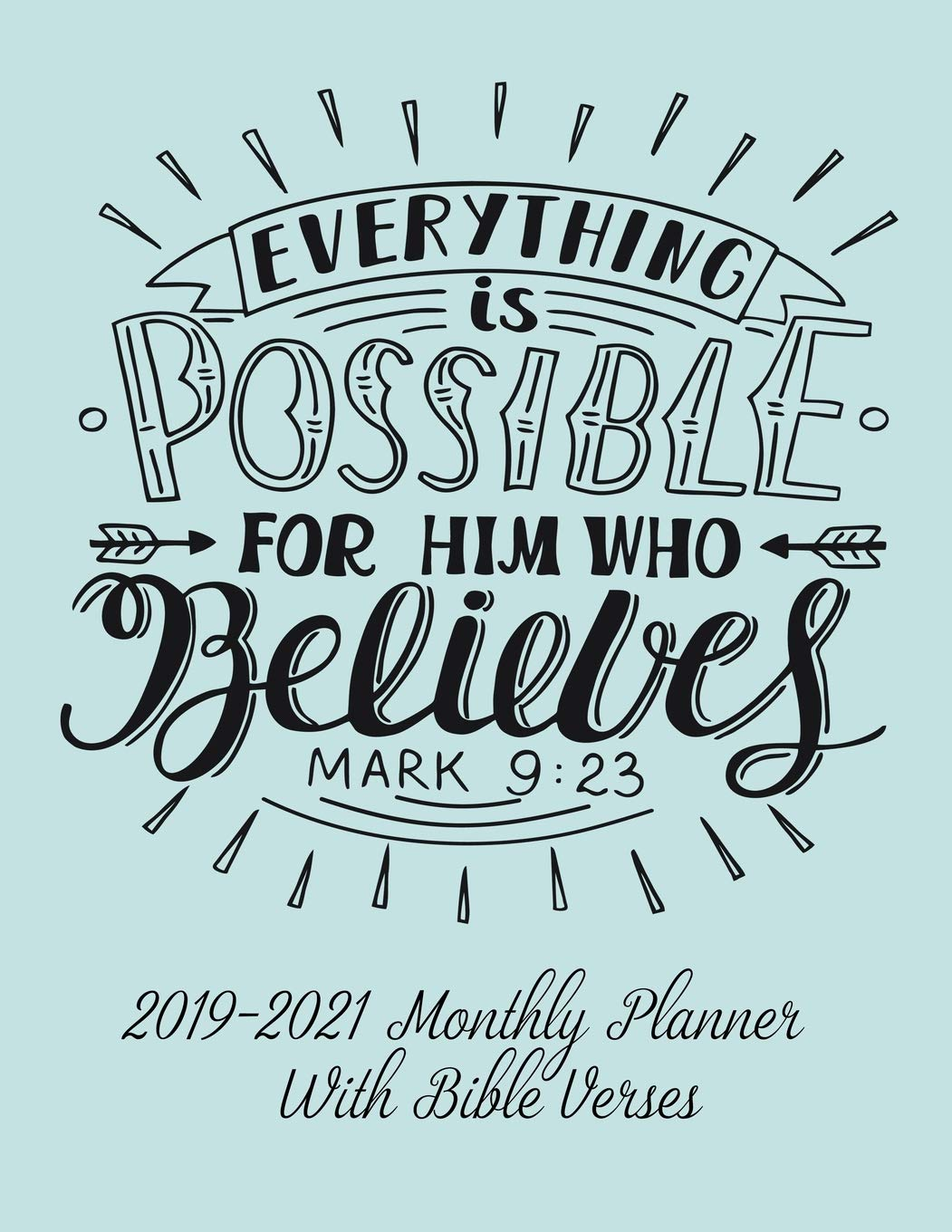 2019 2021 Monthly Planner With Bible Verses Everything Is Possible For Him Who Believes Mark 9 23 Planner Amazing Grace 9781720141464 Amazon Com Books