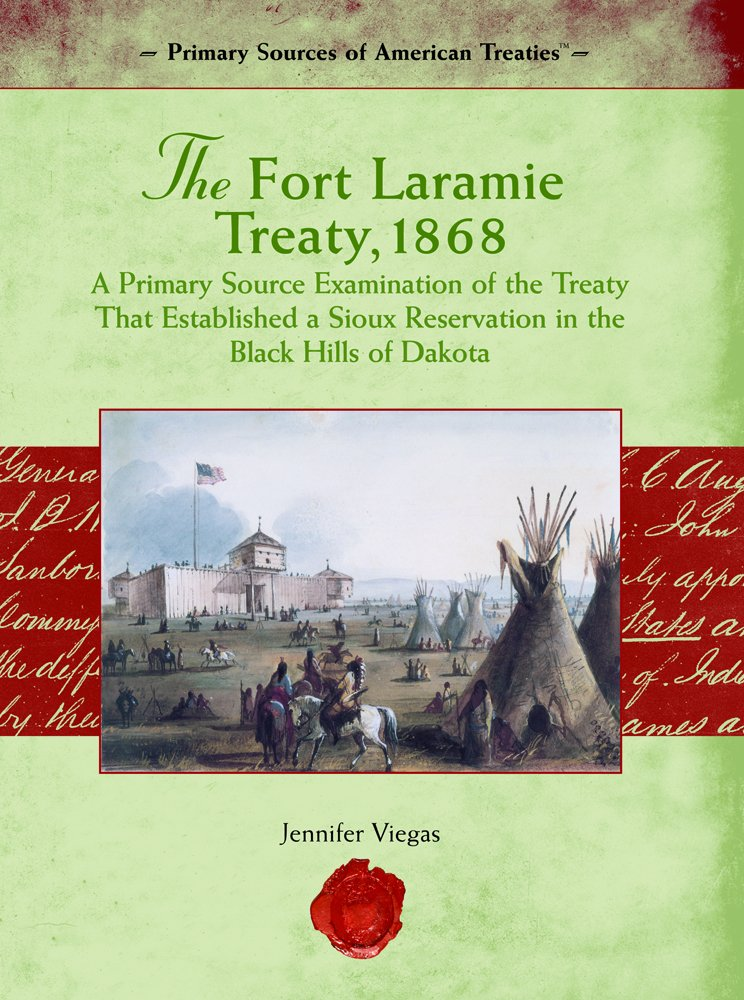 Read Online The Fort Laramie Treaty, 1868: A Primary Source Examination of the Treaty That Established a Sious Reservation in the Black Hills of Dakota in 1868 (Primary Source of American Treaties) PDF