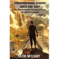 Conversational Spanish Quick and Easy - PART II: The Most Innovative Technique To Learn the Spanish Language