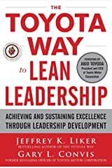 The Toyota Way to Lean Leadership: Achieving and Sustaining Excellence through Leadership Development Kindle Edition