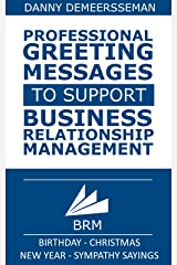 Professional Greeting Messages to support Business Relationship Management: Birthday - Christmas - New Year - Sympathy sayings! (Gift of Helping Words Book 6) Kindle Edition