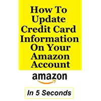 How To Update Credit Card Information: Update Your Credit Card Information On Amazon In 5 Seconds – Full Step By Step Guide With Actual Screenshots