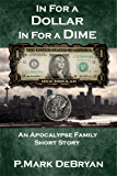 In For A Dollar In For A Dime (An Apocalypse Family Book 0)
