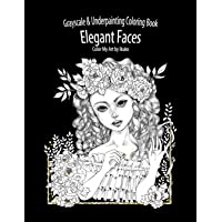 Color My Art, Elegant Faces: Grayscale & Underpainting Coloring Book