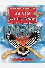 """La Cité Sur les Nuées: Les Aventures d'Espérance et Fidèle: Inspiré Par la Pièce de la Grèce Antique """"Les Oiseaux"""" Par Aristophane (French Edition) Paperback"""