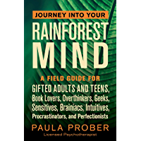 Journey Into Your Rainforest Mind: A Field Guide for Gifted Adults and Teens, Book Lovers, Overthinkers, Geeks…