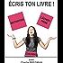 ECRIS TON LIVRE ! (AUTO-ÉDITION t. 1)