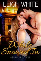 While Snowed In: A Laurelvale Quickie (Contemporary Romantic Short Story) (Sadie and Daniel Book 1) Kindle Edition