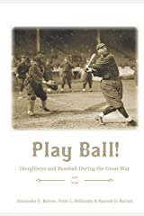 Play Ball!: Doughboys and Baseball during the Great War Hardcover