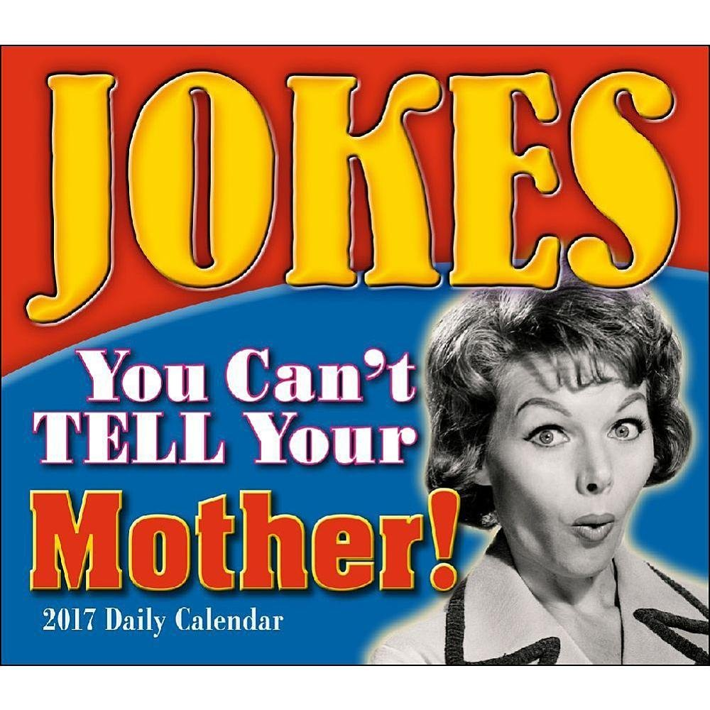 Jokes You Can't Tell Your Mother 2017 Boxed/Daily Calendar