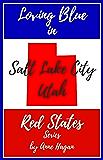 Loving Blue in Red States: Salt Lake City Utah