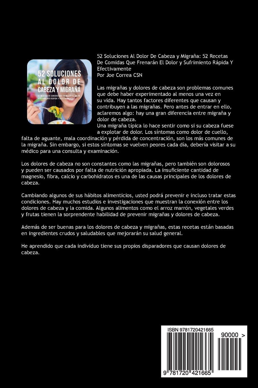 52 Soluciones Al Dolor De Cabeza y Migraña: 52 Recetas De Comidas Que Frenarán El Dolor y Sufrimiento Rápida Y Efectivamente (Spanish Edition): Joe Correa ...
