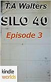 Silo Saga: Silo 40 Episode 3 (Kindle Worlds Novella)