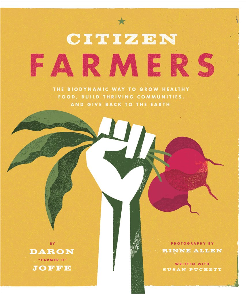 Citizen Farmers: The Biodynamic Way to Grow Healthy Food, Build