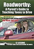 Roadworthy: A Parent's Guide to Teaching Teens to Drive [12 lessons to teach your teen to drive]