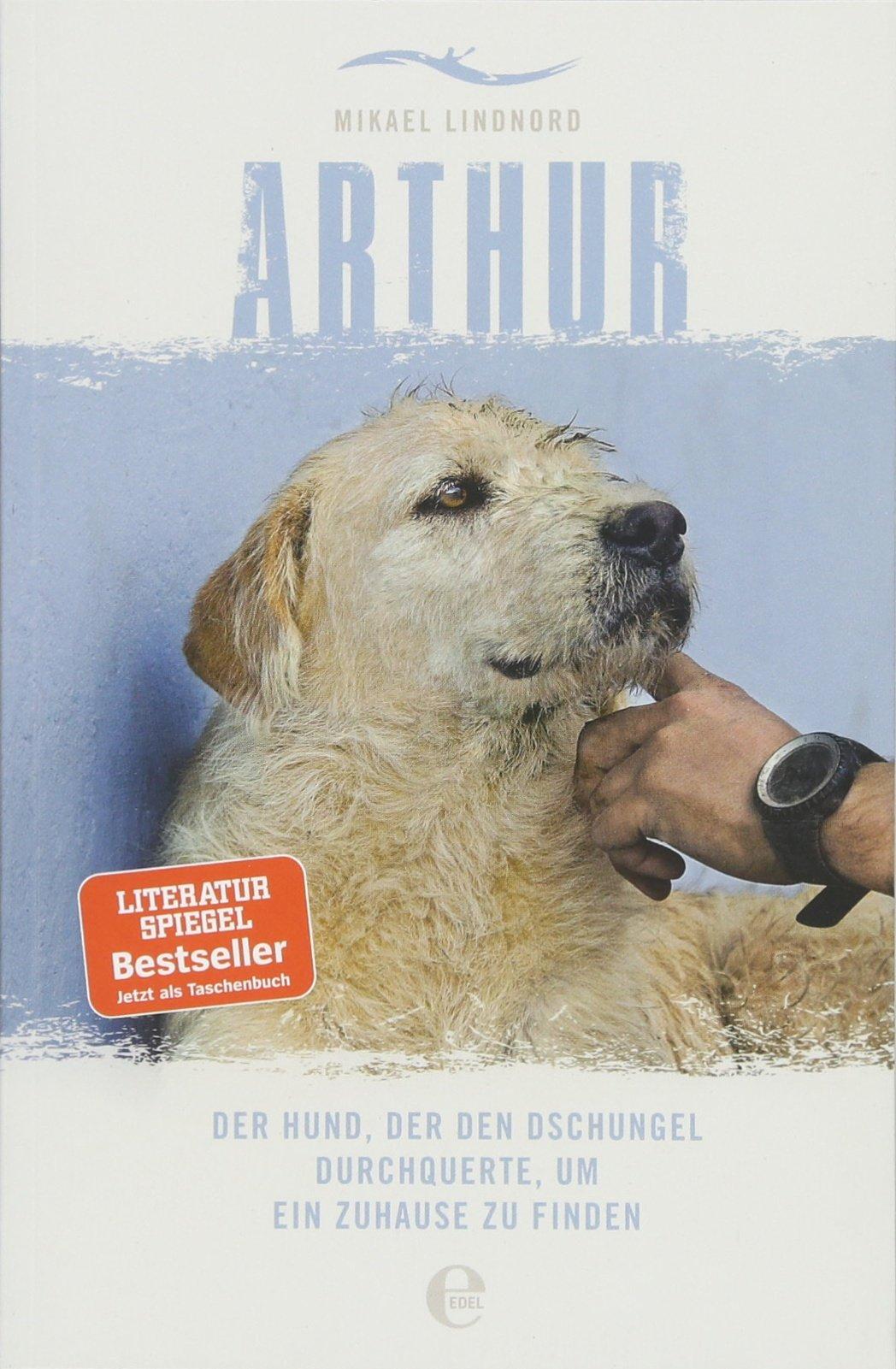 Arthur: Der Hund, der den Dschungel durchquerte, um ein Zuhause zu finden Taschenbuch – 7. Juni 2018 Mikael Lindnord Tobias Rothenbücher 3841906303 Tiere / Jagen / Angeln