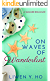 On Waves Of Wanderlust: A Clean and Wholesome Summer Romance (Seasons of Love Book 4)