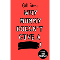 Why Mummy Doesn't Give a ****: The Sunday Times Number One Bestselling Author