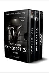 The Complete 'Father of Lies' Series. Books 1-3: 'Father of Lies', 'Tanners Dell' and 'Magda': A Darkly Disturbing Occult Horror Trilogy Kindle Edition