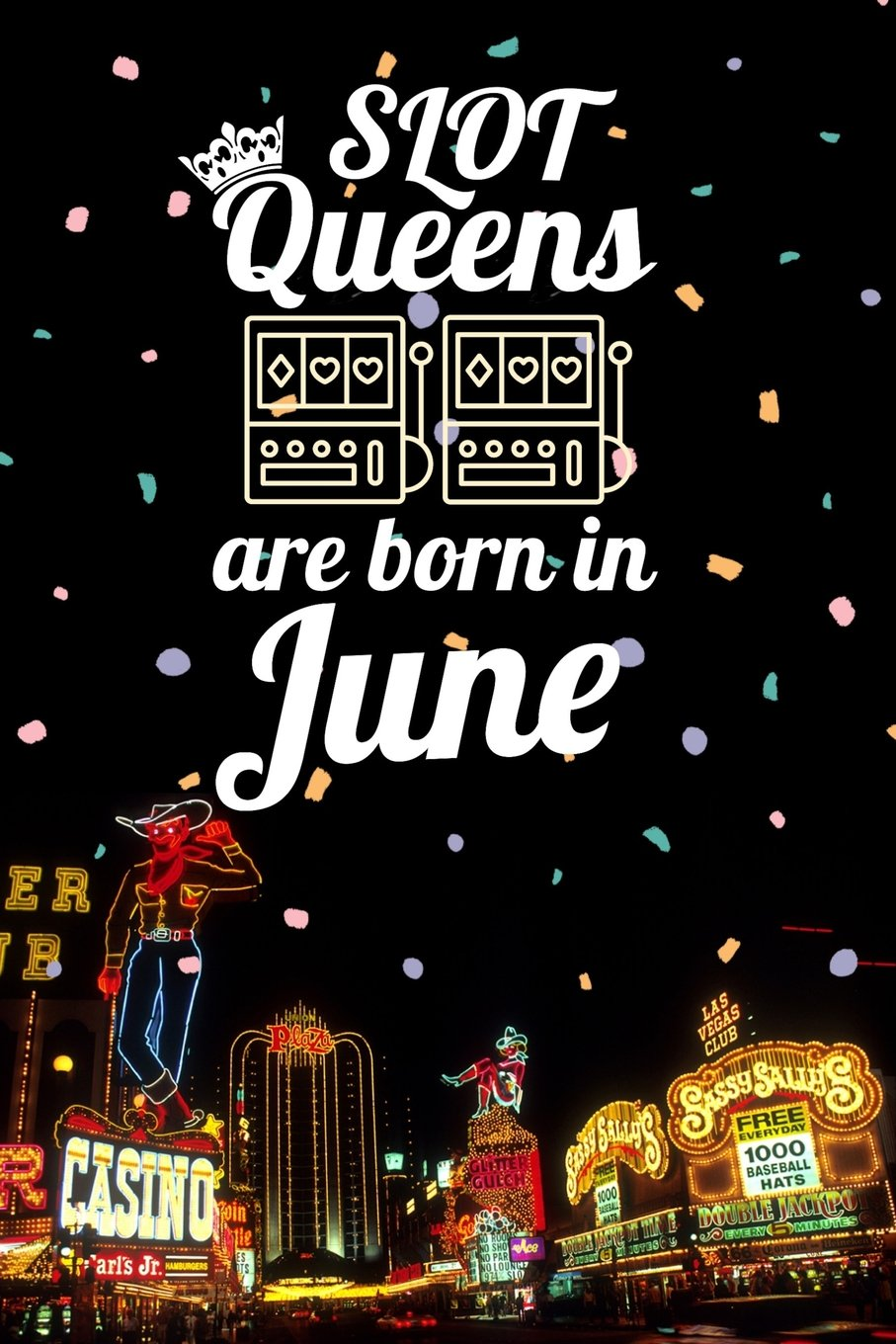 Slot Queens are Born in June: 6x9 Journal, Casino Slot Machine Birthday Month Notebook, Lined Paper - 100 Pages, Gambling Las Vegas Souvenir pdf epub