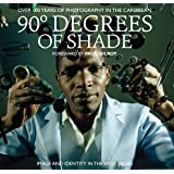90 Degrees of Shade: Over 100 Years of Photography in the Caribbean: Image and Identity in the West Indies