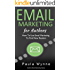 Email Marketing For Authors: How To Use Email Marketing To Find New Readers (Authors Book Marketing Series 2)
