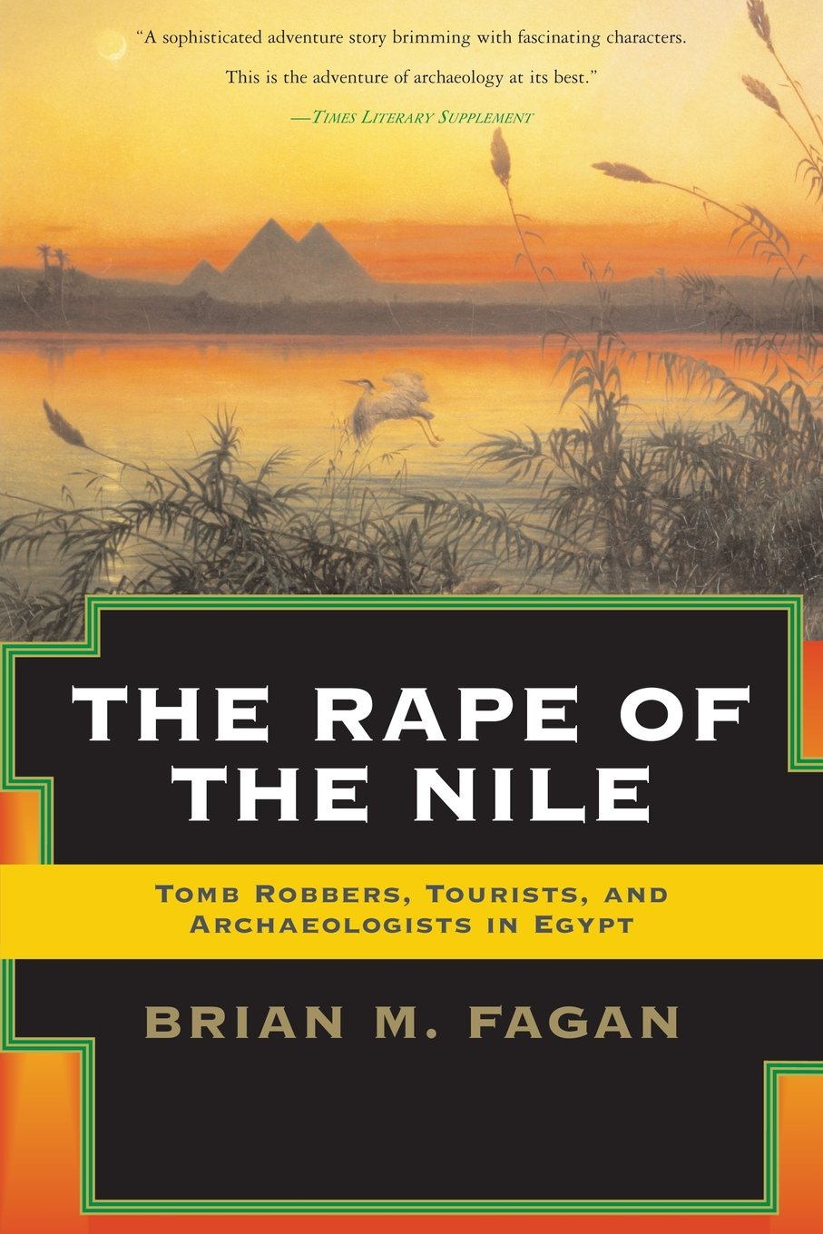 The Rape of the Nile: Tomb Robbers, Tourists, and Archaeologists in Egypt, Revised and Updated