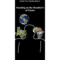 Standing on the Shoulder's of Giants (Earth's New Timeline Book 2)