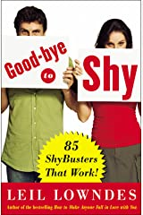 Goodbye to Shy: 85 Shybusters That Work! Kindle Edition