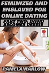Feminized and Enslaved for Online Dating 2: From Dave to Debbie Kindle Edition