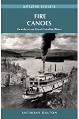 Fire Canoes: Steamboats on Great Canadian Rivers (Amazing Stories) Kindle Edition
