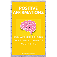 POSITIVE AFFIRMATIONS: 150 AFFIRMATIONS THAT WILL CHANGE YOUR LIFE (English Edition)