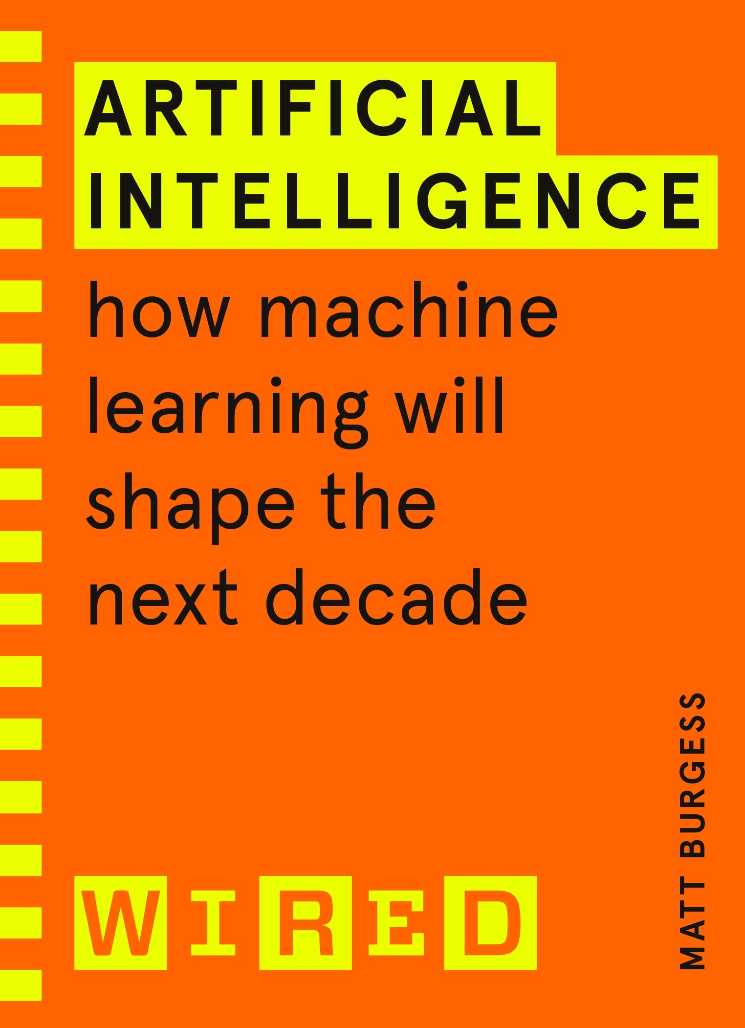 Artificial Intelligence (WIRED guides): How Machine Learning Will Shape the Next Decade