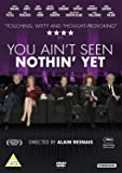 You Aint Seen Nothin Yet [DVD] [2012]