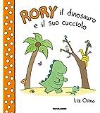 Rory il dinosauro e il suo cucciolo. Ediz. a colori
