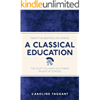 A Classical Education: The Stuff You Wish You'd Been Taught At School (I Used to Know That ...)