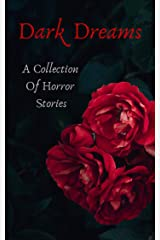 Dark Dreams: A Collection Of Horror Stories Kindle Edition