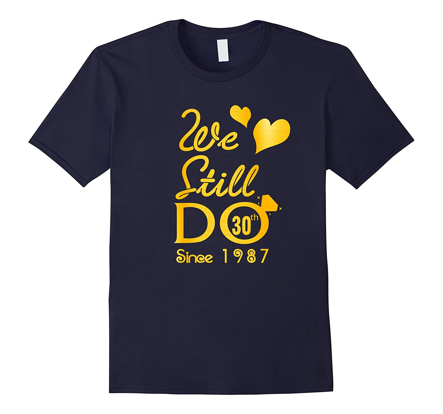 30th Wedding Anniversary Tshirt We Still Do Gifts for Couple-TH