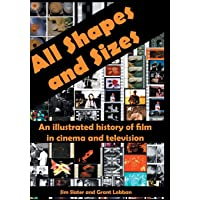 All Shapes and Sizes: An illustrated history of film in cinema and television