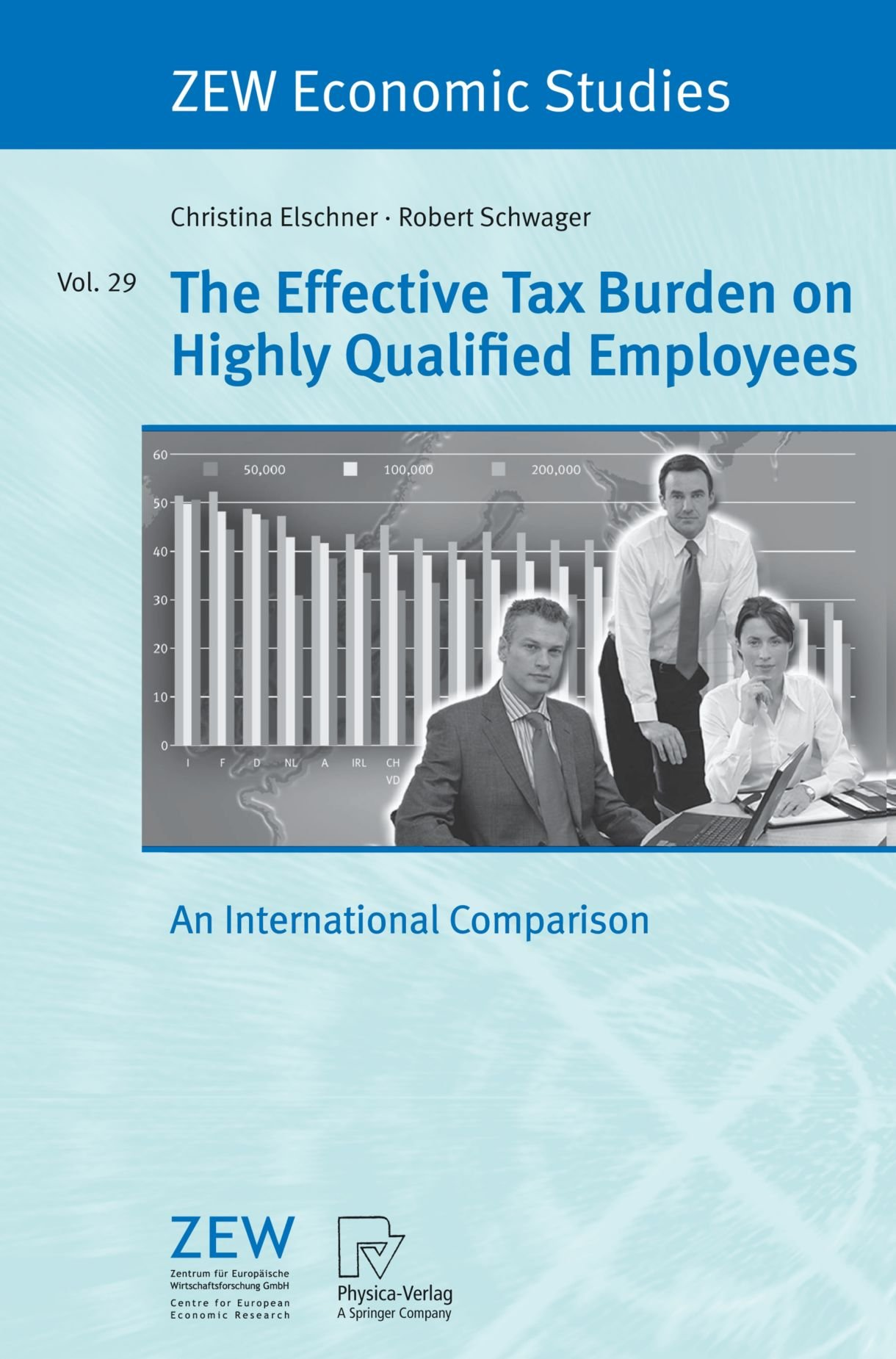 The Effective Tax Burden on Highly Qualified Employees: An International Comparison (ZEW Economic Studies)
