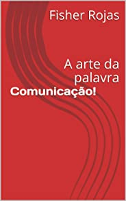 Comunicação!: A arte da palavra