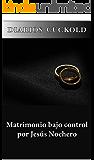 Matrimonio bajo control (Diarios cuckold)